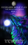 Highland Wolf Clan Series, Book 1, The Reluctant Alpha by A K Michaels