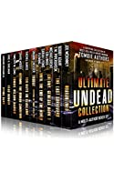 Ultimate Undead Collection: The Zombie Apocalypse Best Sellers Boxed Set (10 Books) (English Edition)