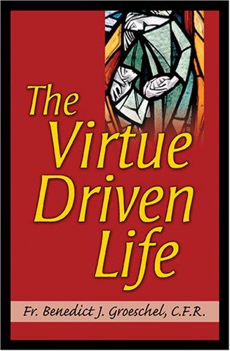 The Virtue Driven Life, BENEDICT J. GROESCHEL