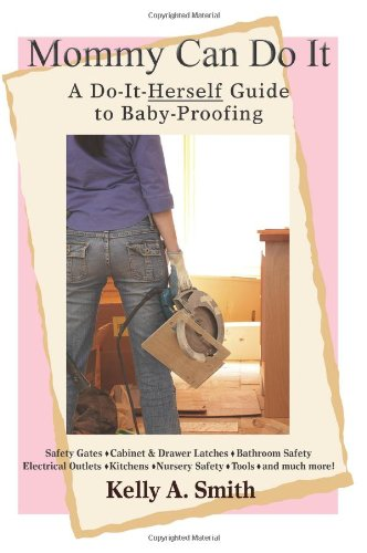 Book: Mommy Can Do It - A Do-It-Herself Guide to Baby-Proofing by Kelly Smith