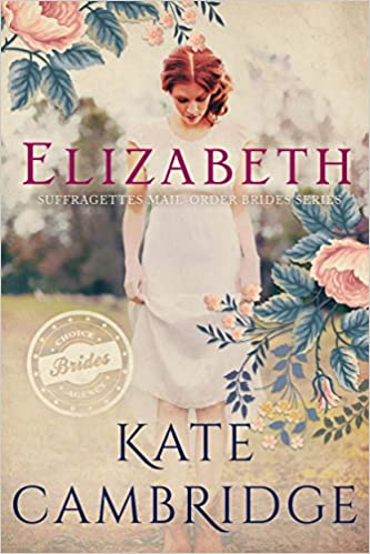 MAIL ORDER BRIDE: ELIZABETH: A Sweet, Clean and Wholesome Western Historical Romance (Choice Brides Agency Book 2)