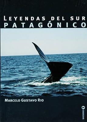 Leyendas del Sur Patagonico (Spanish Edition)