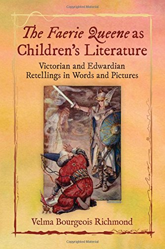 The Faerie Queene As Children's Literature: Victorian and Edwardian Retellings in Words and Pictures