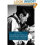 The Life and Work of Günter Grass: Literature, History, Politics