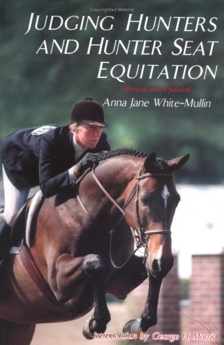 Judging Hunters and Hunter Seat Equitation: A Comprehensive Guide for Exhibitors and Judges (Revised and Updated