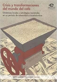Crisis Y Transformaciones Del Mundo Del Cafe (Spanish Edition)