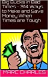 Big Bucks in Bad Times  - 314 Ways to...