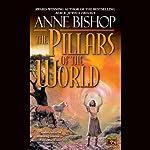 The Pillars of the World: Tir Alainn Trilogy, Book 1 (       UNABRIDGED) by Anne Bishop Narrated by Erik Synnestvedt