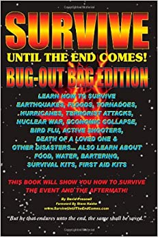 Survive Until The End Comes - (Bug-Out Bag Edition): Survive Earthquakes, Floods, Tornadoes, Hurricanes, Terrorist Attacks, War, Bird Flu,... by David Presnell