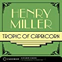 Tropic of Capricorn (       UNABRIDGED) by Henry Miller Narrated by Campbell Scott