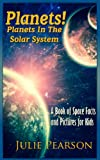 img - for Planets! Planets in The Solar System: A Book of Space Facts and Pictures About The Planets, The Sun, Asteroids and General Astronomy for Kids book / textbook / text book