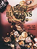 About Buttons: A Collectors Guide 150 A.D. to the Present