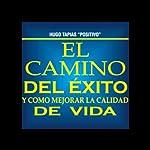 El Camino del Exito y Como Mejorar la Calidad de Vida [The Road to Success and How to Improve the Quality of Life] | Hugo Tapias