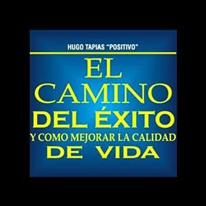El Camino del Exito y Como Mejorar la Calidad de Vida [The Road to Success and How to Improve the Quality of Life] Audiobook