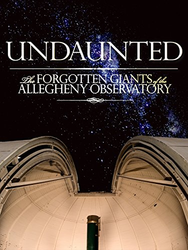 undaunted-the-forgotten-giants-of-the-allegheny-observatory