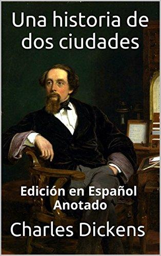 Charles Dickens - Una historia de dos ciudades - Edición en Español - Anotado (Spanish Edition)