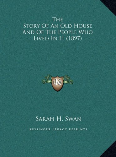 The Story of an Old House and of the People Who Lived in It the Story of an Old House and of the People Who Lived in It (1897) (1897)