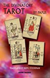The Divinatory Tarot: The Key to Reading the Cards and the Fates