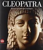 Cleopatra. Roma e l'incantesimo dell'Egitto (Archeologia, arte primitiva e orientale)