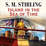 Island in the Sea of Time (       UNABRIDGED) by S. M. Stirling Narrated by Todd McLaren