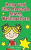 Anna und ihre Freunde feiern Weihnachten: Ein Bilderbuch für Kinder im Alter von 2 bis 4 Jahren (German Edition)