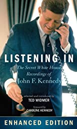 Listening In: The Secret White House Recordings of John F. Kennedy - Enhanced with Audio and Video
