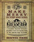 Make Merry in Step and Song: A Seasonal Treasury of Music, Mummer's Plays & Celebrations in the English Folk Tradition: A Seasonal Treasury of Music, ... Celebrations in the English Folk Tradition