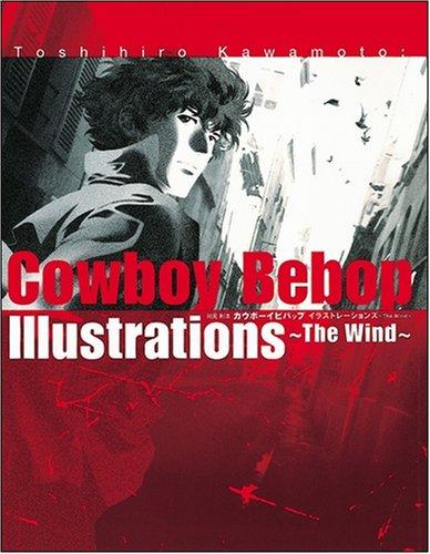 Toshihiro Kawamoto:COWBOY BEBOP Illustrations ~ The Wind ~