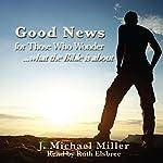 Good News for Those Who Wonder | J. Michael Miller