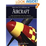 The Encyclopedia of Aircraft: Over 3,000 Military and Civil Aircraft from the Wright Flyer to the Stealth Bomber...