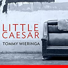 Little Caesar: A Novel (       UNABRIDGED) by Tommy Wieringa Narrated by Liam Gerard