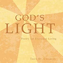 God's Light: Poetry for Everyday Living (       UNABRIDGED) by Troy St Charles Narrated by Mike Chrisman