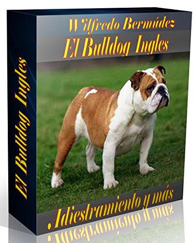 El Bulldog Ingles: La guia definitiva de tu Bulldog Ingles,  adiestramiento y mas. (Spanish Edition) (Perros Bulldog Ingles compare prices)