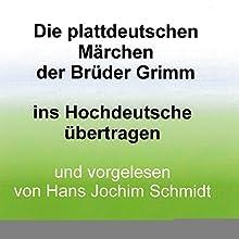 Die plattdeutschen Märchen der Brüder Grimm: Ins Hochdeutsche übertragen Hörbuch von Brüder Grimm Gesprochen von: Hans Jochim Schmidt