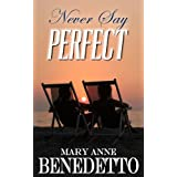 Never Say Perfect ~ Mary Anne Benedetto
