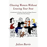 Chasing Women Without Leaving Your Seat: A Guidebook for Finding a Peaceful and Happy Existence with the Girl of Your Dreamsby Julian Barrie