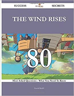 The Wind Rises 80 Success Secrets - 80 Most Asked Questions On The Wind Rises - What You Need To Know