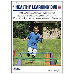 101 Games and Activities to Promote Well-Adjusted Youth: Vol #1 Physical and Mental Fitness