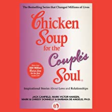 Chicken Soup for the Couple's Soul: Inspirational Stories about Love and Relationships (       UNABRIDGED) by Jack Canfield, Mark Victor Hansen, Mark Donnelly, Chrissy Donnelly, Barbara De Angelis Narrated by Angela Starling, Kevin Stillwell