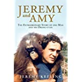 Jeremy and Amy: The Extraordinary Story of One Man and His Orang-utanby Jeremy Keeling