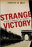 Strange Victory: Hitler's Conquest of France