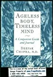 Ageless Body, Timeless Mind : A Companion Guide and Journal (0517598183) by Chopra, Deepak