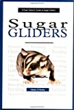 A New Owner's Guide to Sugar Gliders Helen O'Reilly