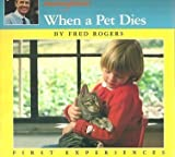 Mr. Rogers' Neighborhood When a Pet Dies (First Experiences) (0399215298) by Rogers, Fred