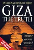 Ian Lawton Giza: The Truth: The Politics, People And History Behind The World's Most Famous Archaelogical Site: The Truth - The Politics, People and History Behind the World's Most Famous Archaeological Site
