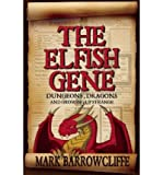 (THE ELFISH GENE: DUNGEONS, DRAGONS AND GROWING UP STRANGE) BY Barrowcliffe, Mark(Author)Paperback Nov-2009