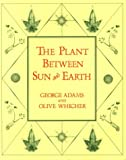 The Plant between Sun and Earth, and the Science of Physical and Ethereal Spaces (0394712315) by George Adams