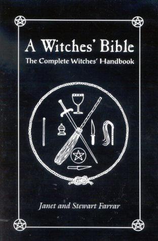 A Witches' Bible: The Complete Witches' Handbook, by Janet Farrar, Stewart Farrar