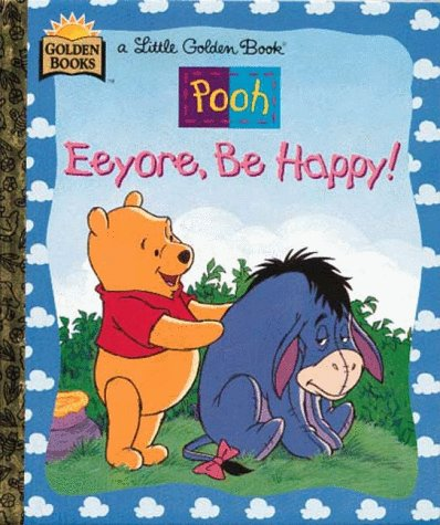 Eeyore, Be Happy ((A Little Golden Book) (Walt Disney'S Winnie The Pooh))