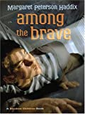 The Literacy Bridge - Large Print - Among The Brave: A Shadow Children Book (0439692431) by Margaret Peterson Haddix